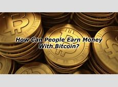 How Can People Earn Money With Bitcoin?