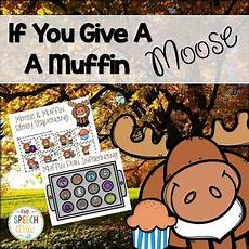 If You Give A Moose A Muffin Pdf The Speech Attic Teaching Resources Teachers Pay Teachers