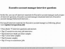 Interview Questions Account Manager Executive Account Manager Interview Questions