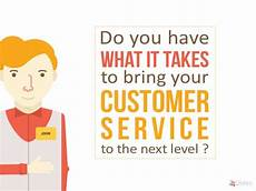 What Customer Service Experience Do You Have Do You Have What It Takes To Bring Your Customer Service