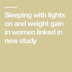 Sleeping With Lights On Linked To Weight Gain Pin On Phone Stuff