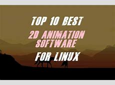 Top 10 Best 2D Animation Software Only For Linux   The