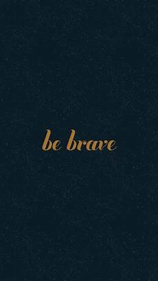 Wallpaper Quotes For Iphone by Be Brave My Friend Iphone Wallpapers Inspirational Quotes