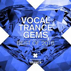 Vocal Trance Charts 2016 Vocal Trance Gems Best Of 2016 By Various Artists On Spotify