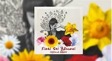 ma le canzoni come fiori federica abbate fiori sui balconi testo musickr