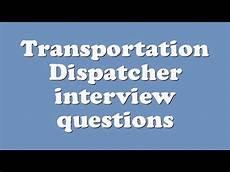 Dispatcher Interview Questions Transportation Dispatcher Interview Questions Youtube
