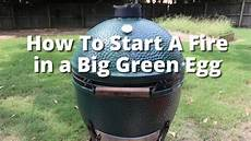 How To Light Big Green Egg Grill How To Build A Fire In The Big Green Egg How To Light