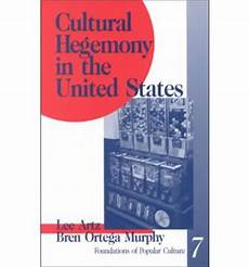Cultural Hegemony Cultural Hegemony In The United States Lee Artz