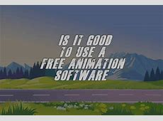 Is it Good To Use A Free Animation Software?   The Tech Top 10