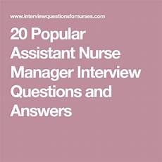 Interview Questions For Nurse Managers 20 Popular Assistant Nurse Manager Interview Questions And