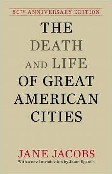 Death And Life Of Great American Cities The Death And Life Of Great American Cities 50th