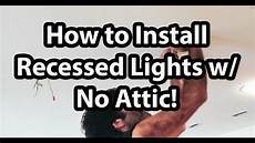How To Install Recessed Lighting Without Attic Access How To Install Can Lights Without Attic Access Youtube