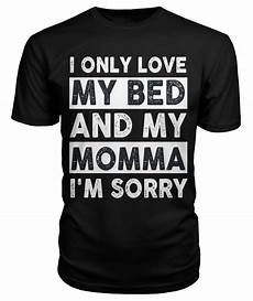 i only my bed and my momma im sorry mothers day