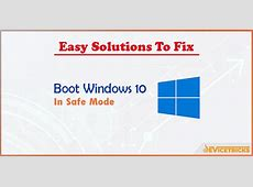 How to Boot Windows 10 in Safe Mode?   Device Tricks