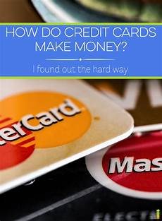 How Can I Charge Someones Credit Card How Do Credit Cards Make Money I Found Out The Hard Way
