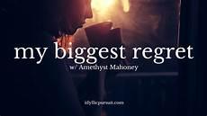 What Is Your Biggest Regret My Biggest Regret Idyllic Pursuit