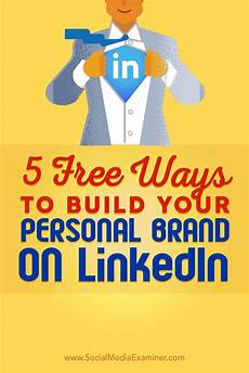 Your Personal Brand 5 Free Ways To Build Your Personal Brand On Linkedin