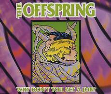 I Don T Have A Job The Offspring Why Don T You Get A Job Lyrics Genius
