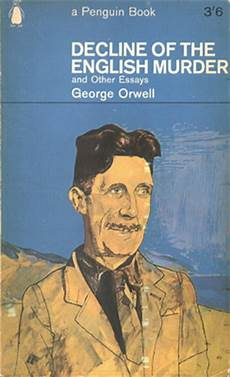 Orwell Essays George Orwell Decline Of The English Murder And Other