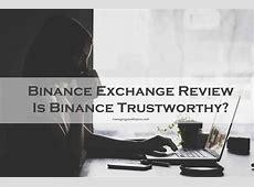 Binance Exchange Review   Is Binance Trustworthy?