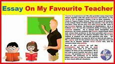 Essay On My Favourite Teacher Essay On My Favourite Teacher In English 350 Words