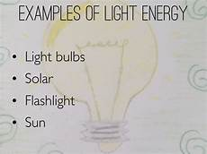 What Are Some Examples Of Light Energy Light Energy By Deborah Trinh