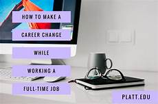 How To Change Careers How To Make A Career Change While Working A Full Time Job