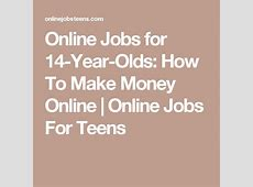 Online Jobs for 14 Year Olds   Online jobs for teens, Jobs