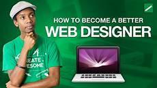 Better Designer How To Become A Better Web Designer Youtube