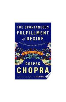 The Spontaneous Fulfillment Of Desire Harnessing The