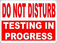 Do Not Disturb Signs Printable Do Not Disturb Testing In Progress Sign Signs By