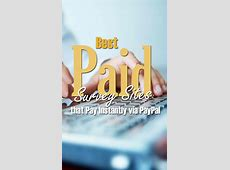 Best Paid Survey Sites that Pay Instantly via PayPal   The