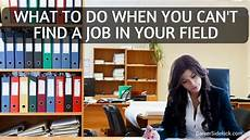 I Can T Get A Job What To Do When You Can T Find A Job In Your Field 11