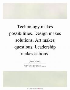 Design And Technology Quotes Technology Makes Possibilities Design Makes Solutions