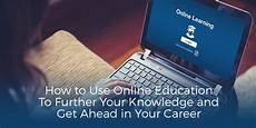 Further Your Education How To Use Online Education To Further Your Knowledge And