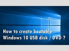 How to Create a Bootable USB Disk or DVD for Windows 10?
