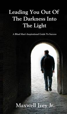 Step Out Of The Darkness And Into The Light Lyrics A Blind Man S Journey To Publishing A Print Book Wording