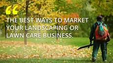 Landscaping Marketing Lawn Care Marketing The Best 11 5 Ideas For Your Business
