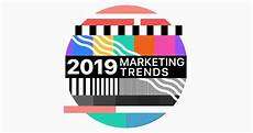 Marketing Trends Digital Marketing Trends To Watch Out For In 2019