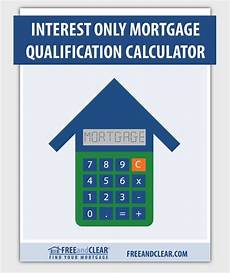 Interest Only Calculator Interest Only Mortgage Qualification Calculator