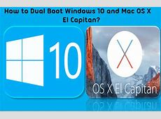 How to Dual boot Windows 10 and Mac OS X El Capitan on PC?