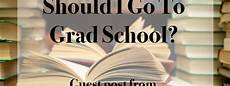 Where Should I Go To Grad School Should I Go To Grad School Start By Asking The Right