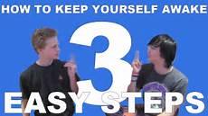 How To Keep Myself Awake 3 Easy Steps How To Keep Yourself Awake Youtube