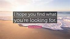 What Are You Looking For In Terms Of Career Development Steve Mcqueen Quote I Hope You Find What You Re Looking