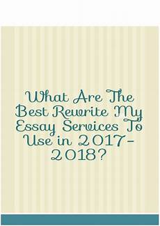 Rewrite Essay What Are The Best Rewrite My Essay Services To Use In 2017