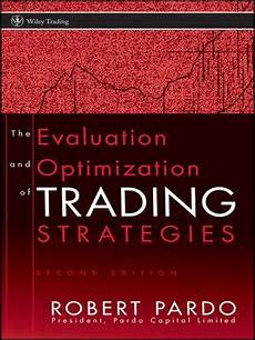 Design Testing And Optimization Of Trading Systems The Evaluation And Optimization Of Trading Strategies By