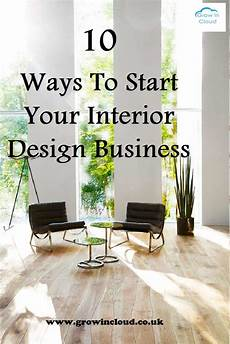 How To Start Your Own Interior Design Business 10 Ways To Start Your Own Interior Design Business