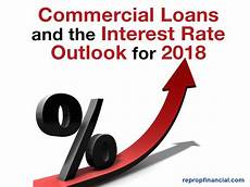 Commercial Loan Interest Rates Commercial Loans And The Interest Rate Outlook For 2018