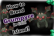 My Singing Monsters How To Breed My Singing Monsters How To Breed Grumpyre In Cold Island