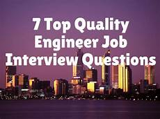 Interview Questions For Quality Engineer 7 Top Quality Engineer Job Interview Questions That You